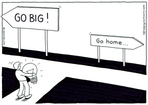 Go Big or...