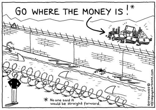 Go where the money is!