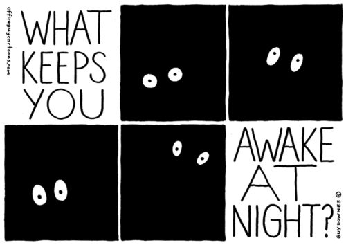 What keeps you awake a night?